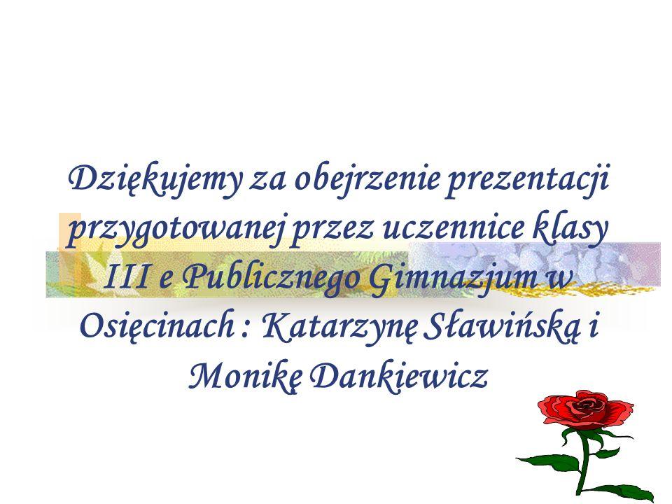 Dziękujemy za obejrzenie prezentacji przygotowanej przez uczennice klasy III e Publicznego Gimnazjum w Osięcinach : Katarzynę Sławińską i Monikę Danki