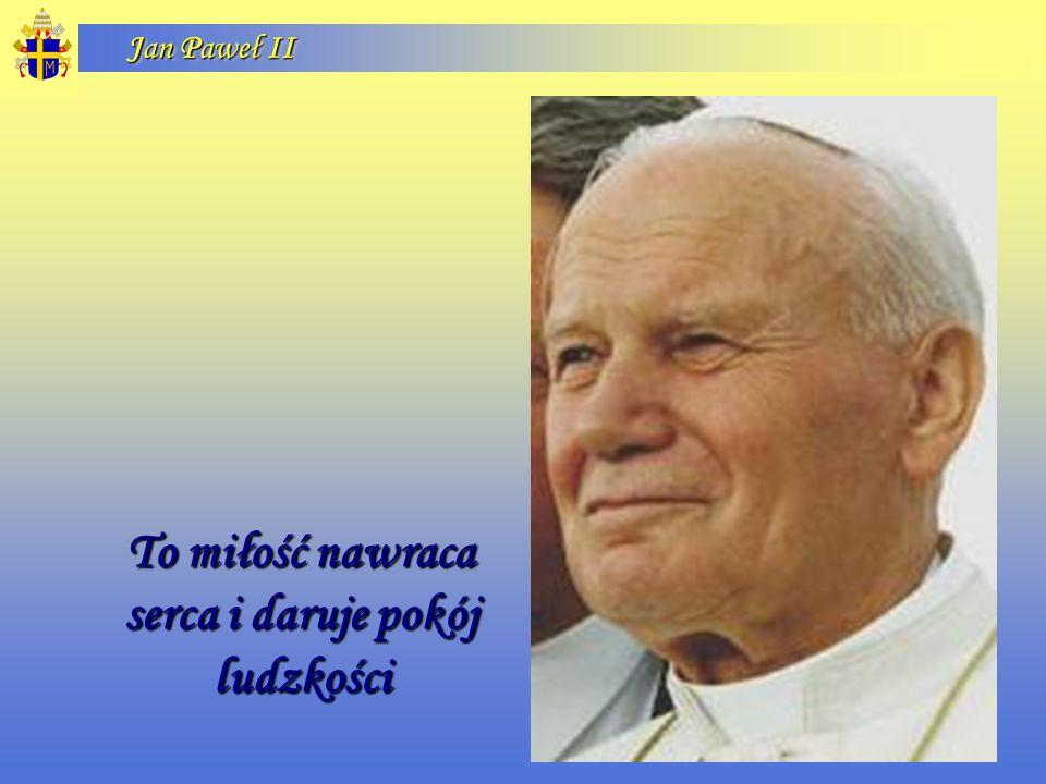 Jan Paweł II To miłość nawraca serca i daruje pokój ludzkości