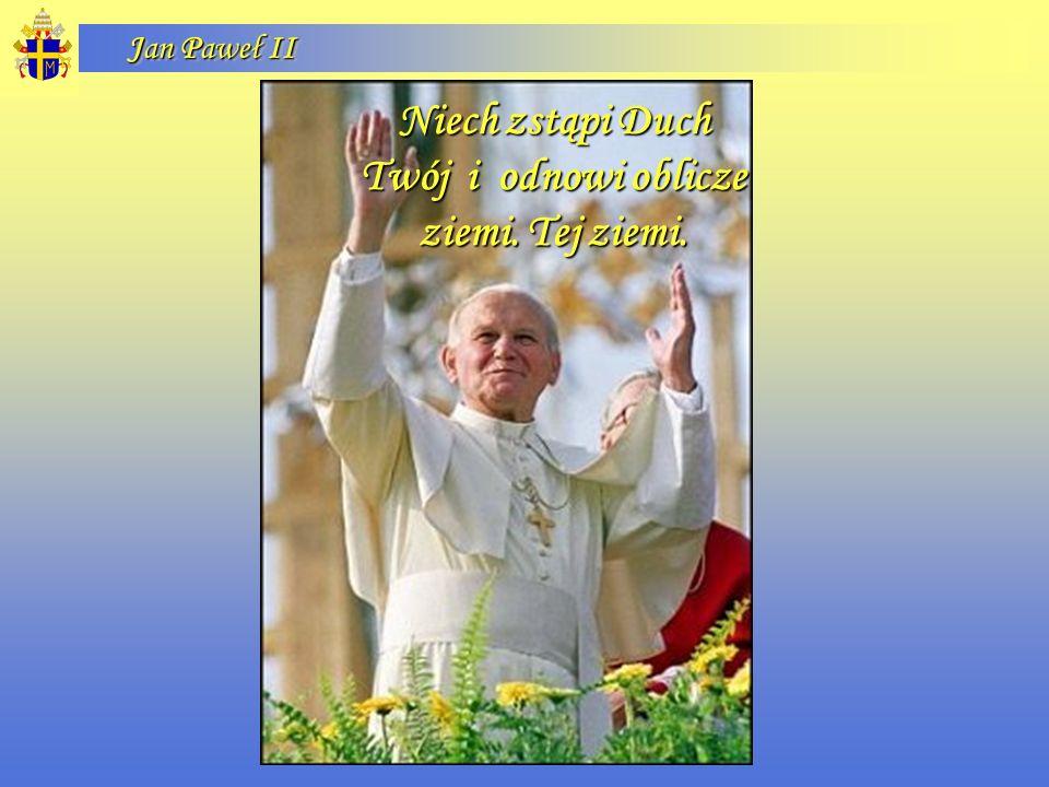 Jan Paweł II Niech zstąpi Duch Twój i odnowi oblicze ziemi. Tej ziemi.