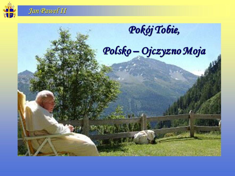 Pokój Tobie, Polsko – Ojczyzno Moja