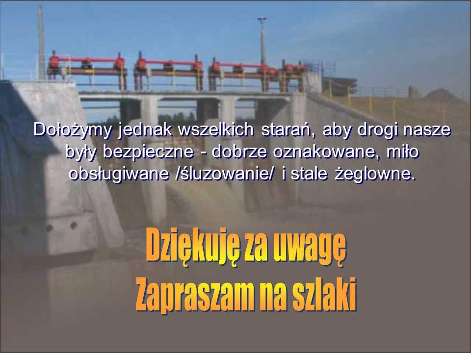 Dołożymy jednak wszelkich starań, aby drogi nasze były bezpieczne - dobrze oznakowane, miło obsługiwane /śluzowanie/ i stale żeglowne.