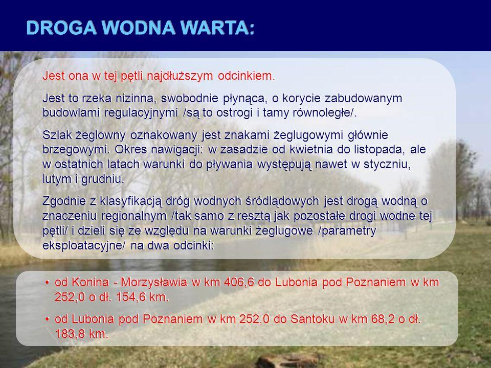 DROGA WODNA WARTA - KANAŁ BYDGOSKI: Odgałęzieniem drogi wodnej Wisła – Odra jest droga wodna Warta – Kanał Bydgoski o łącznej długości 146,6 km.