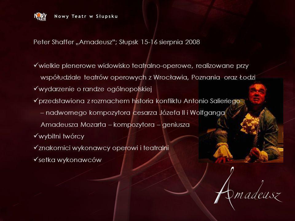 Peter Shaffer Amadeusz; Słupsk 15-16 sierpnia 2008 wielkie plenerowe widowisko teatralno-operowe, realizowane przy współudziale teatrów operowych z Wr