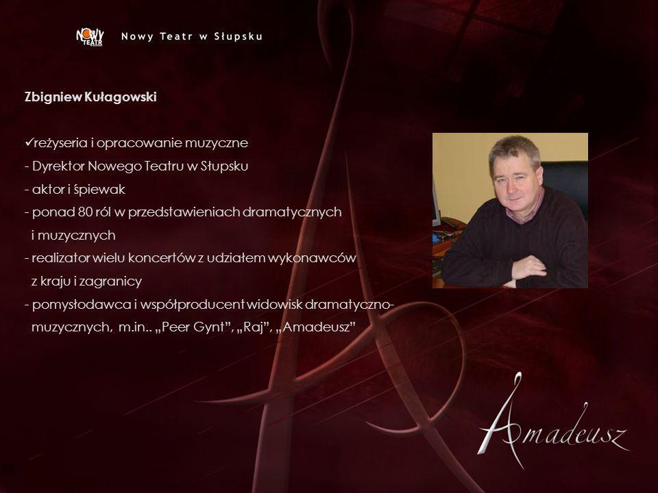 Zbigniew Kułagowski reżyseria i opracowanie muzyczne - Dyrektor Nowego Teatru w Słupsku - aktor i śpiewak - ponad 80 ról w przedstawieniach dramatyczn
