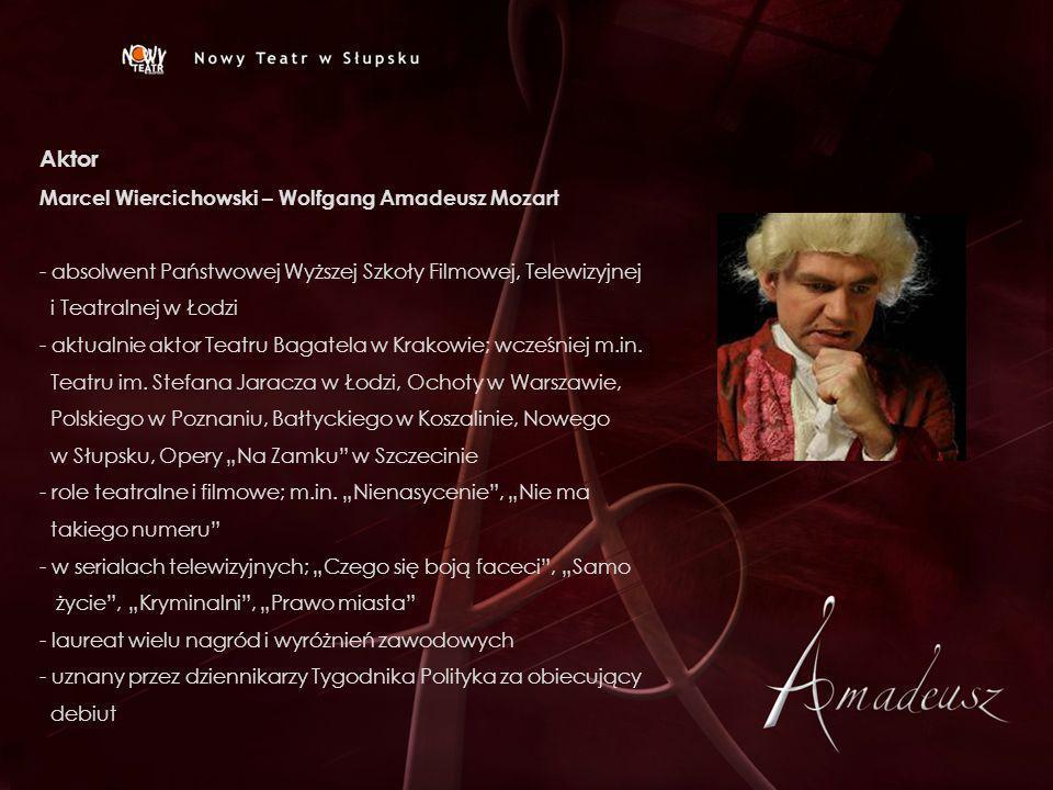 Aktor Marcel Wiercichowski – Wolfgang Amadeusz Mozart - absolwent Państwowej Wyższej Szkoły Filmowej, Telewizyjnej i Teatralnej w Łodzi - aktualnie ak