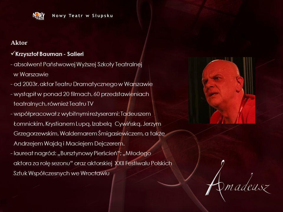 Aktor Krzysztof Bauman - Salieri - absolwent Państwowej Wyższej Szkoły Teatralnej w Warszawie - od 2003r. aktor Teatru Dramatycznego w Warszawie - wys