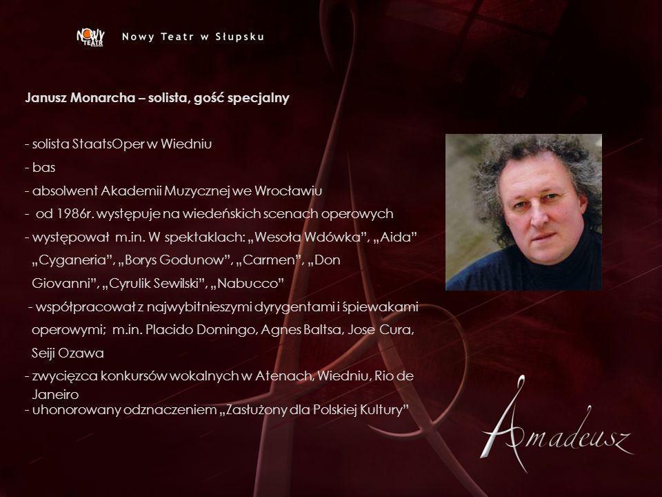 Janusz Monarcha – solista, gość specjalny - solista StaatsOper w Wiedniu - bas - absolwent Akademii Muzycznej we Wrocławiu - od 1986r. występuje na wi