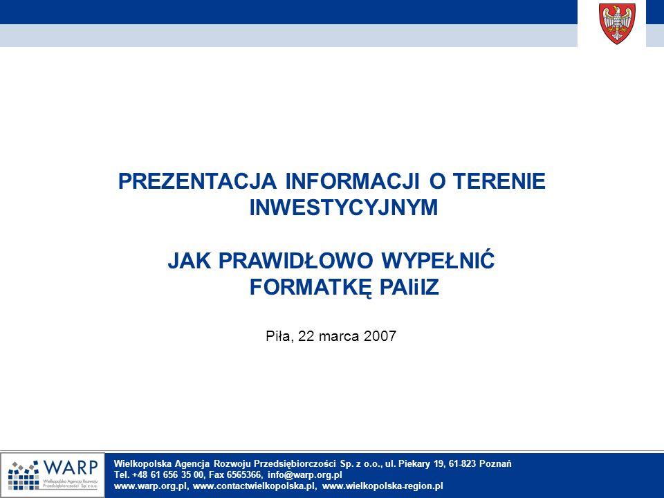 Inhaltsverzeichnis PREZENTACJA INFORMACJI O TERENIE INWESTYCYJNYM JAK PRAWIDŁOWO WYPEŁNIĆ FORMATKĘ PAIiIZ Piła, 22 marca 2007 Wielkopolska Agencja Roz