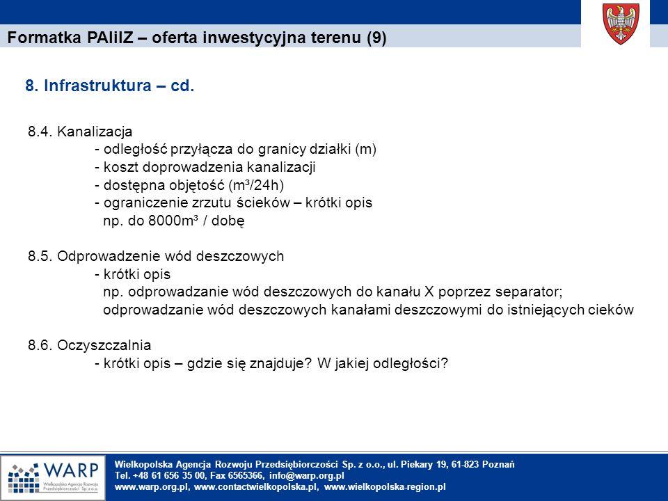 1. Einleitung Formatka PAIiIZ – oferta inwestycyjna terenu (9) 8. Infrastruktura – cd. Wielkopolska Agencja Rozwoju Przedsiębiorczości Sp. z o.o., ul.