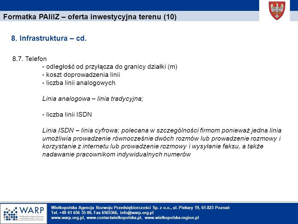 1. Einleitung Formatka PAIiIZ – oferta inwestycyjna terenu (10) 8. Infrastruktura – cd. Wielkopolska Agencja Rozwoju Przedsiębiorczości Sp. z o.o., ul