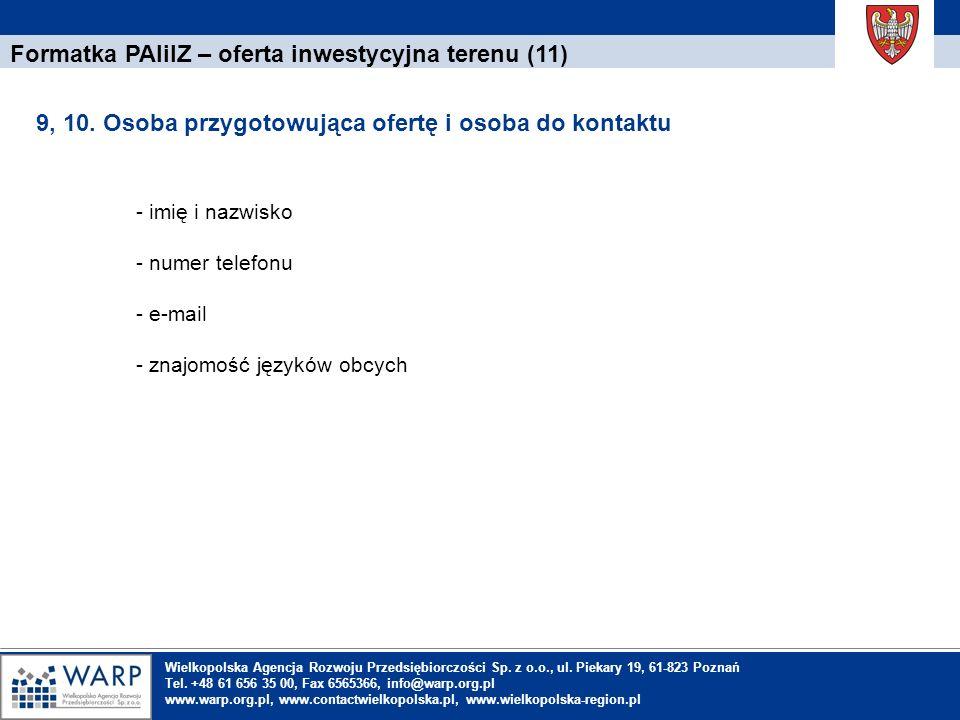 1. Einleitung Formatka PAIiIZ – oferta inwestycyjna terenu (11) 9, 10. Osoba przygotowująca ofertę i osoba do kontaktu Wielkopolska Agencja Rozwoju Pr