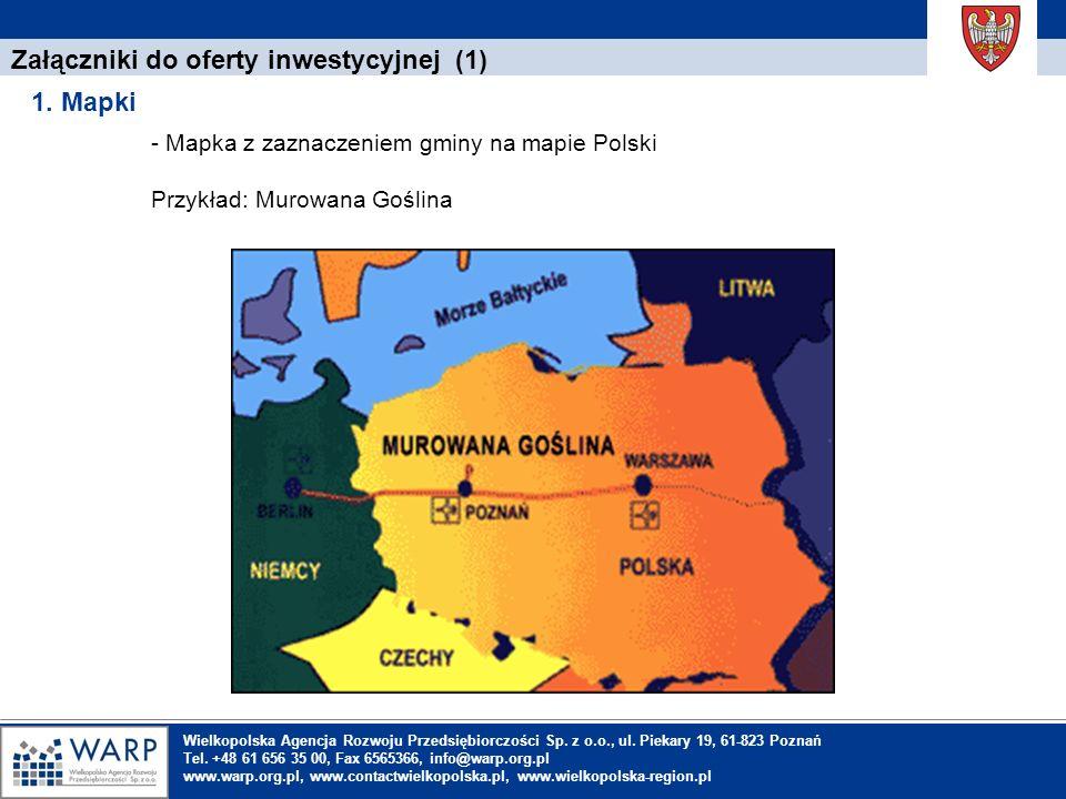 1. Einleitung Załączniki do oferty inwestycyjnej (1) 1. Mapki Wielkopolska Agencja Rozwoju Przedsiębiorczości Sp. z o.o., ul. Piekary 19, 61-823 Pozna