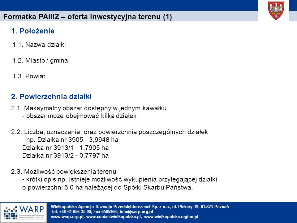 1. Einleitung Formatka PAIiIZ – oferta inwestycyjna terenu (1) 1.1. Nazwa działki 1.2. Miasto / gmina 1.3. Powiat 1. Położenie 2. Powierzchnia działki