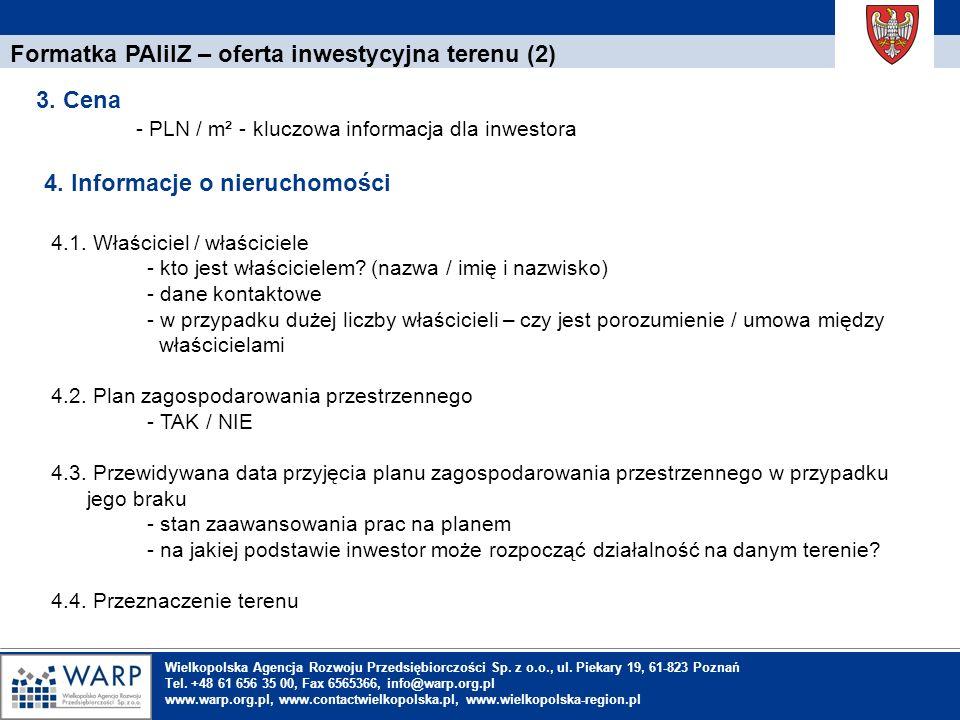 1. Einleitung Formatka PAIiIZ – oferta inwestycyjna terenu (2) - PLN / m² - kluczowa informacja dla inwestora 3. Cena 4. Informacje o nieruchomości 4.