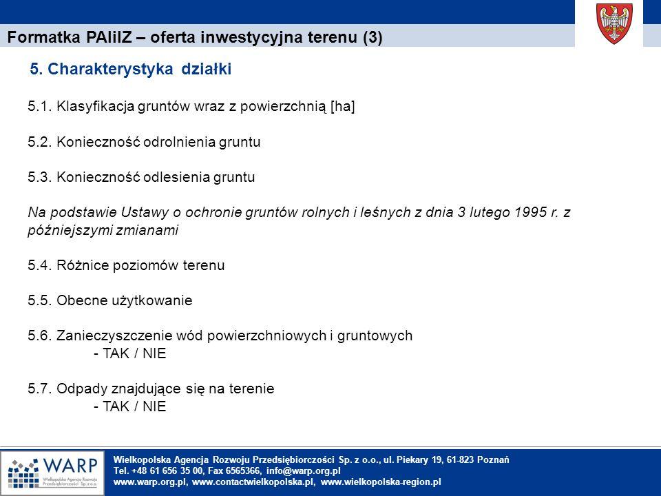 1. Einleitung Formatka PAIiIZ – oferta inwestycyjna terenu (3) 5.1. Klasyfikacja gruntów wraz z powierzchnią [ha] 5.2. Konieczność odrolnienia gruntu
