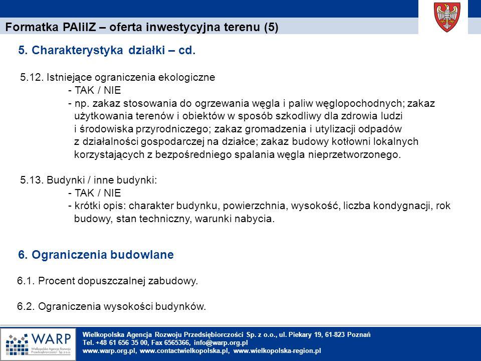 1. Einleitung Formatka PAIiIZ – oferta inwestycyjna terenu (5) 5.12. Istniejące ograniczenia ekologiczne - TAK / NIE - np. zakaz stosowania do ogrzewa