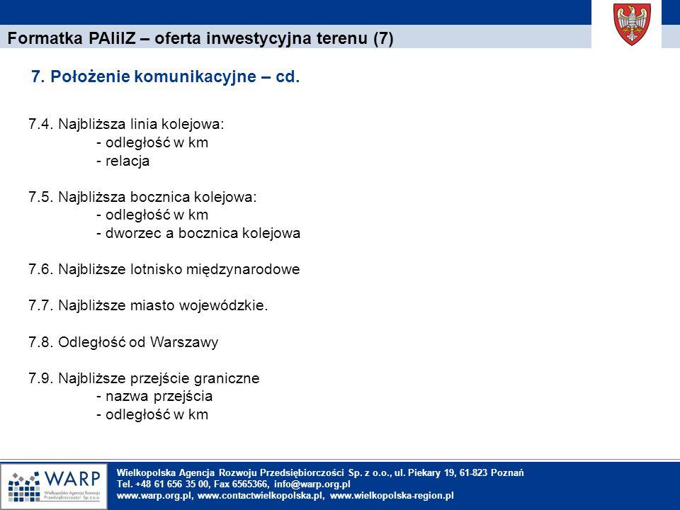 1. Einleitung Formatka PAIiIZ – oferta inwestycyjna terenu (7) 7.4. Najbliższa linia kolejowa: - odległość w km - relacja 7.5. Najbliższa bocznica kol