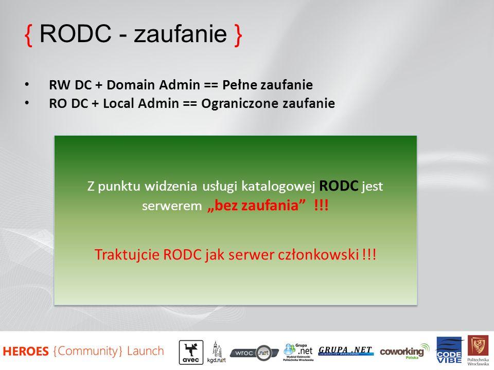 { RODC - zaufanie } RW DC + Domain Admin == Pełne zaufanie RO DC + Local Admin == Ograniczone zaufanie Z punktu widzenia usługi katalogowej RODC jest serwerem bez zaufania !!.