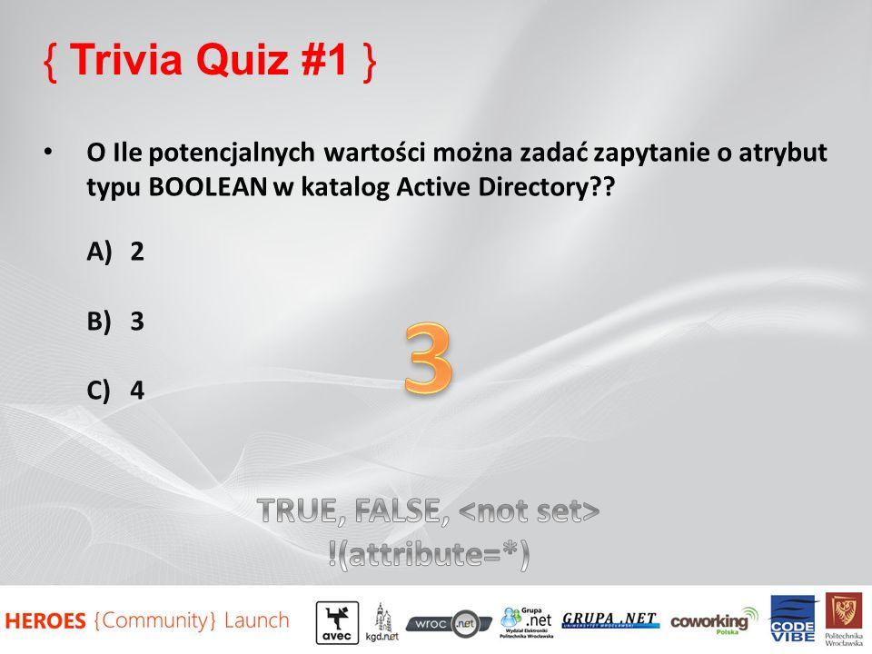 { Trivia Quiz #1 } O Ile potencjalnych wartości można zadać zapytanie o atrybut typu BOOLEAN w katalog Active Directory?? A)2 B)3 C)4