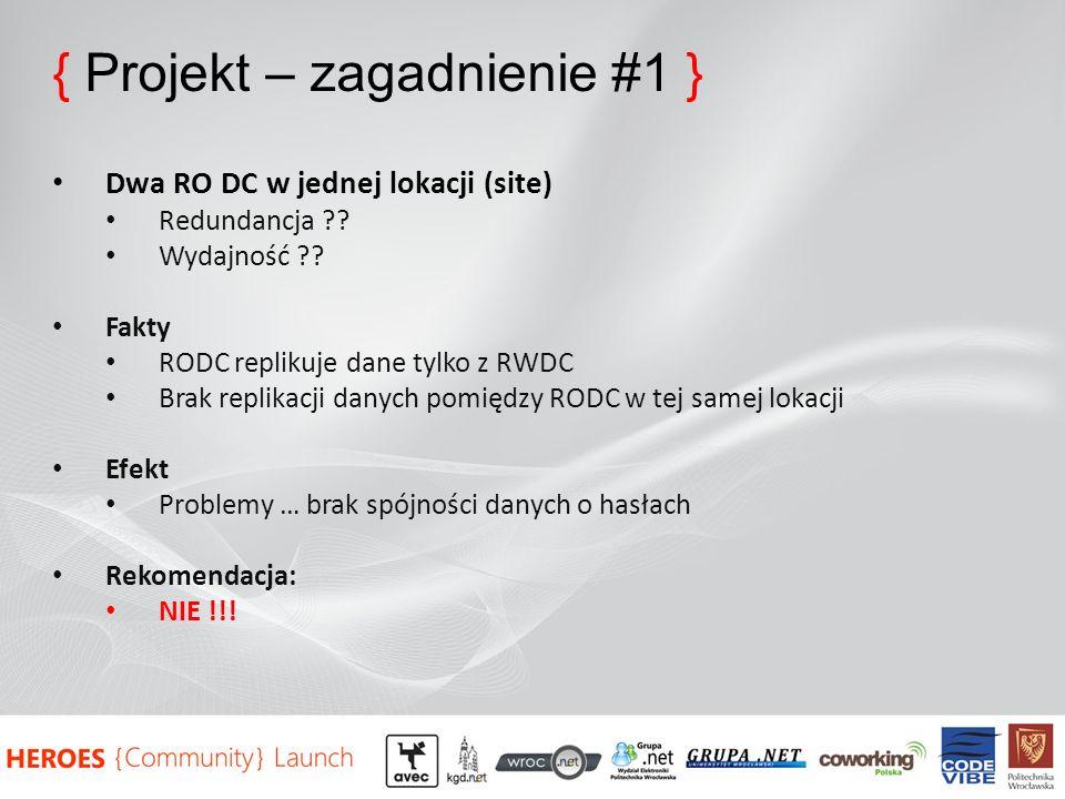 { Projekt – zagadnienie #1 } Dwa RO DC w jednej lokacji (site) Redundancja ?? Wydajność ?? Fakty RODC replikuje dane tylko z RWDC Brak replikacji dany