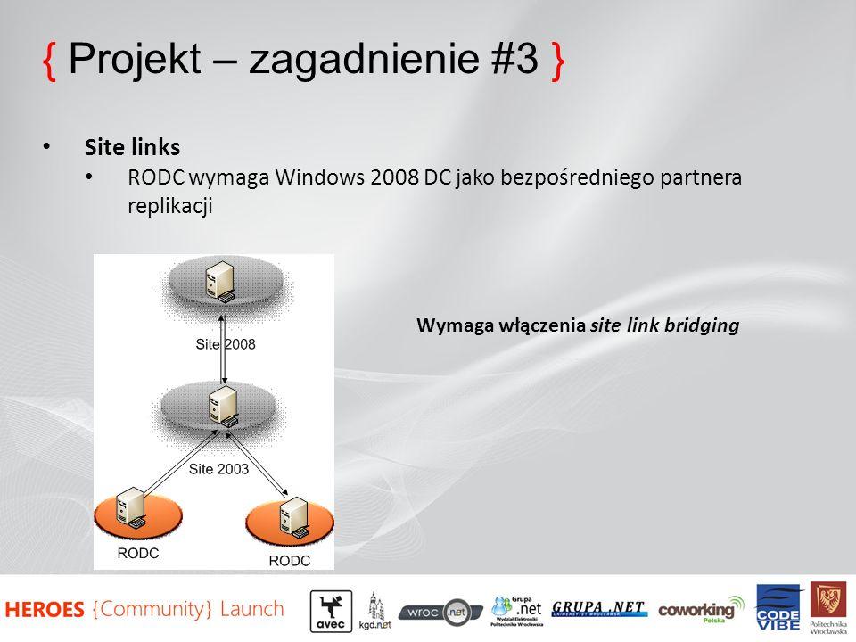 { Projekt – zagadnienie #3 } Site links RODC wymaga Windows 2008 DC jako bezpośredniego partnera replikacji Wymaga włączenia site link bridging