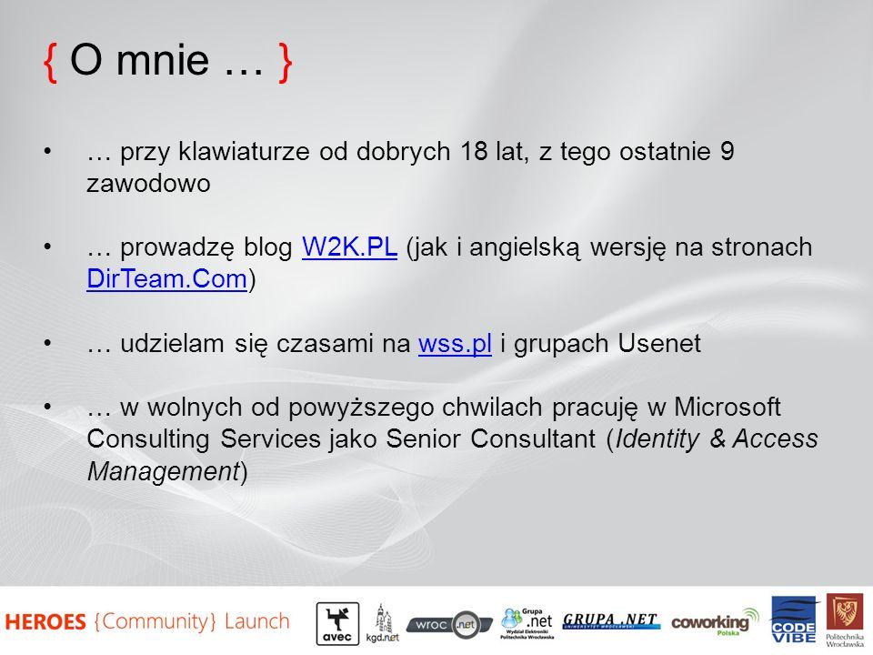 { O mnie … } … przy klawiaturze od dobrych 18 lat, z tego ostatnie 9 zawodowo … prowadzę blog W2K.PL (jak i angielską wersję na stronach DirTeam.Com)W2K.PL DirTeam.Com … udzielam się czasami na wss.pl i grupach Usenetwss.pl … w wolnych od powyższego chwilach pracuję w Microsoft Consulting Services jako Senior Consultant (Identity & Access Management)