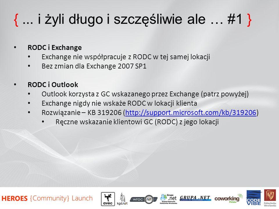 {... i żyli długo i szczęśliwie ale … #1 } RODC i Exchange Exchange nie współpracuje z RODC w tej samej lokacji Bez zmian dla Exchange 2007 SP1 RODC i