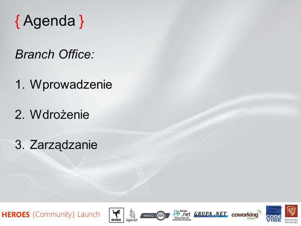 { Agenda } Branch Office: 1.Wprowadzenie 2.Wdrożenie 3.Zarządzanie