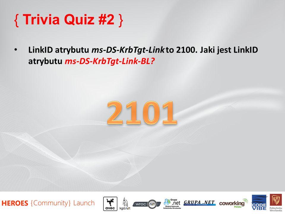 { Trivia Quiz #2 } LinkID atrybutu ms-DS-KrbTgt-Link to 2100. Jaki jest LinkID atrybutu ms-DS-KrbTgt-Link-BL?
