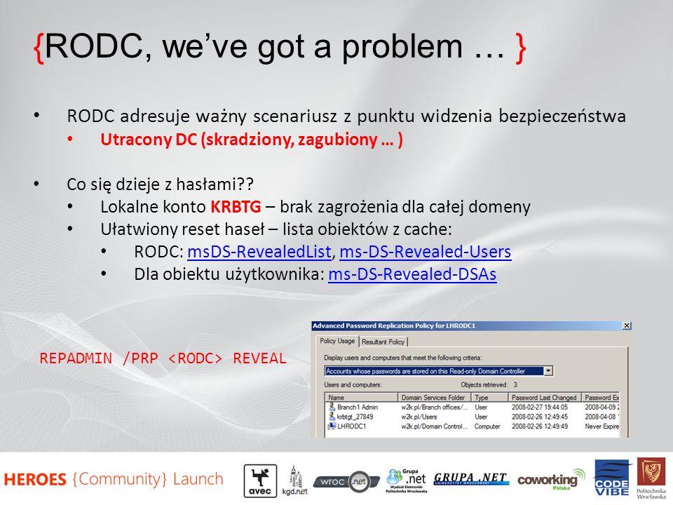 {RODC, weve got a problem … } RODC adresuje ważny scenariusz z punktu widzenia bezpieczeństwa Utracony DC (skradziony, zagubiony … ) Co się dzieje z hasłami?.