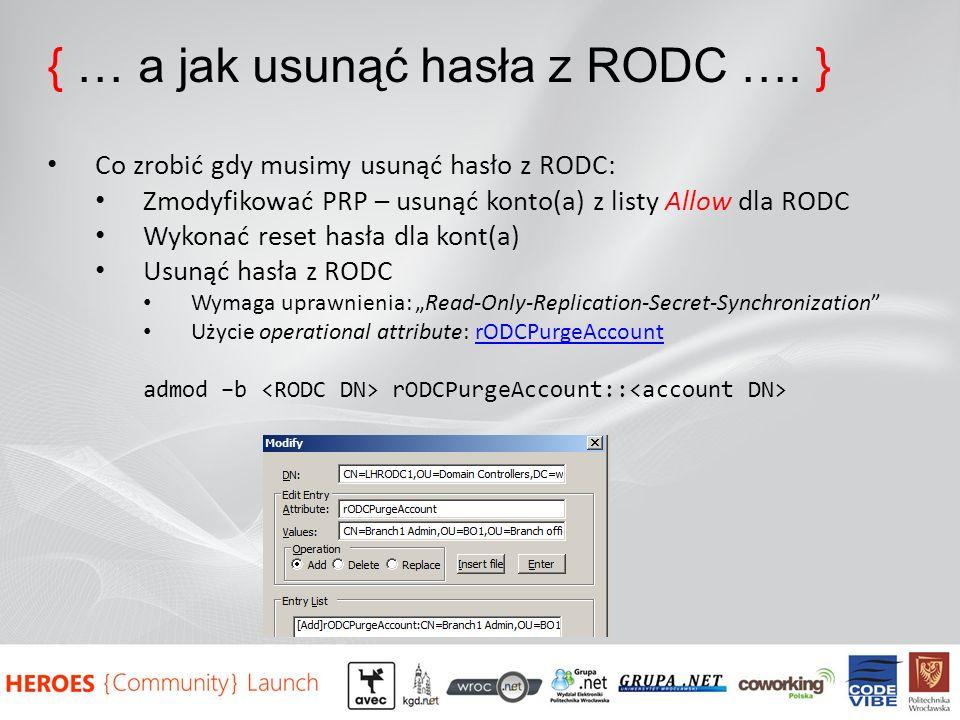 { … a jak usunąć hasła z RODC …. } Co zrobić gdy musimy usunąć hasło z RODC: Zmodyfikować PRP – usunąć konto(a) z listy Allow dla RODC Wykonać reset h