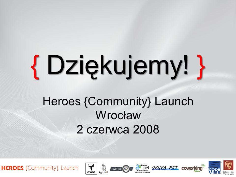 { Dziękujemy! } Heroes {Community} Launch Wrocław 2 czerwca 2008