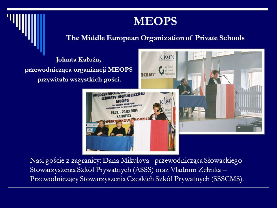 MEOPS The Middle European Organization of Private Schools Nasi goście z zagranicy: Dana Mikulova - przewodnicząca Słowackiego Stowarzyszenia Szkół Pry