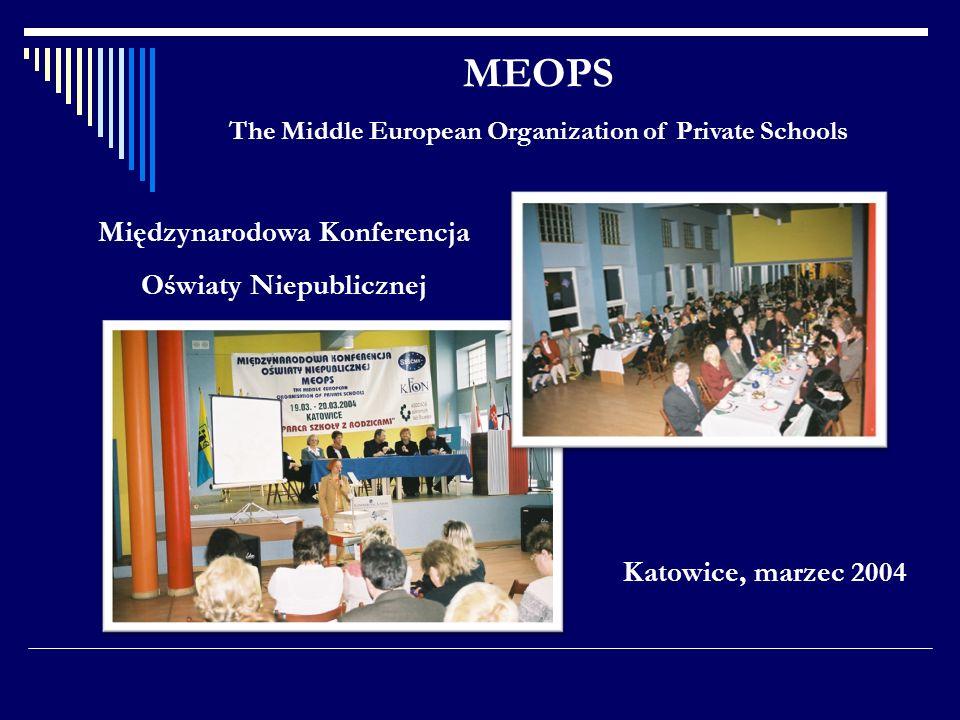 MEOPS The Middle European Organization of Private Schools Międzynarodowa Konferencja Oświaty Niepublicznej Katowice, marzec 2004