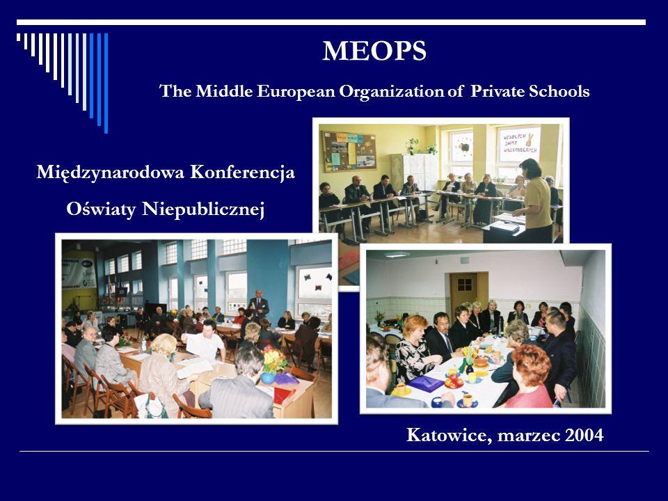 MEOPS The Middle European Organization of Private Schools Katowice, marzec 2004 Międzynarodowa Konferencja Oświaty Niepublicznej