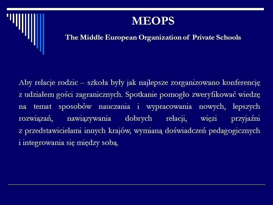 MEOPS The Middle European Organization of Private Schools Aby relacje rodzic – szkoła były jak najlepsze zorganizowano konferencję z udziałem gości za