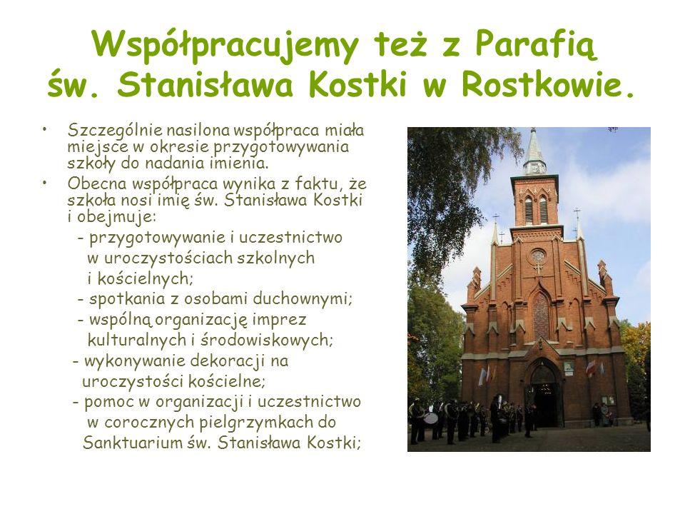 Współpracujemy też z Parafią św. Stanisława Kostki w Rostkowie.