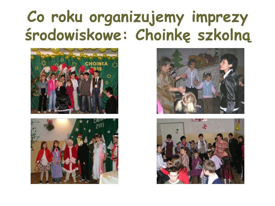 Co roku organizujemy imprezy środowiskowe: Choinkę szkolną
