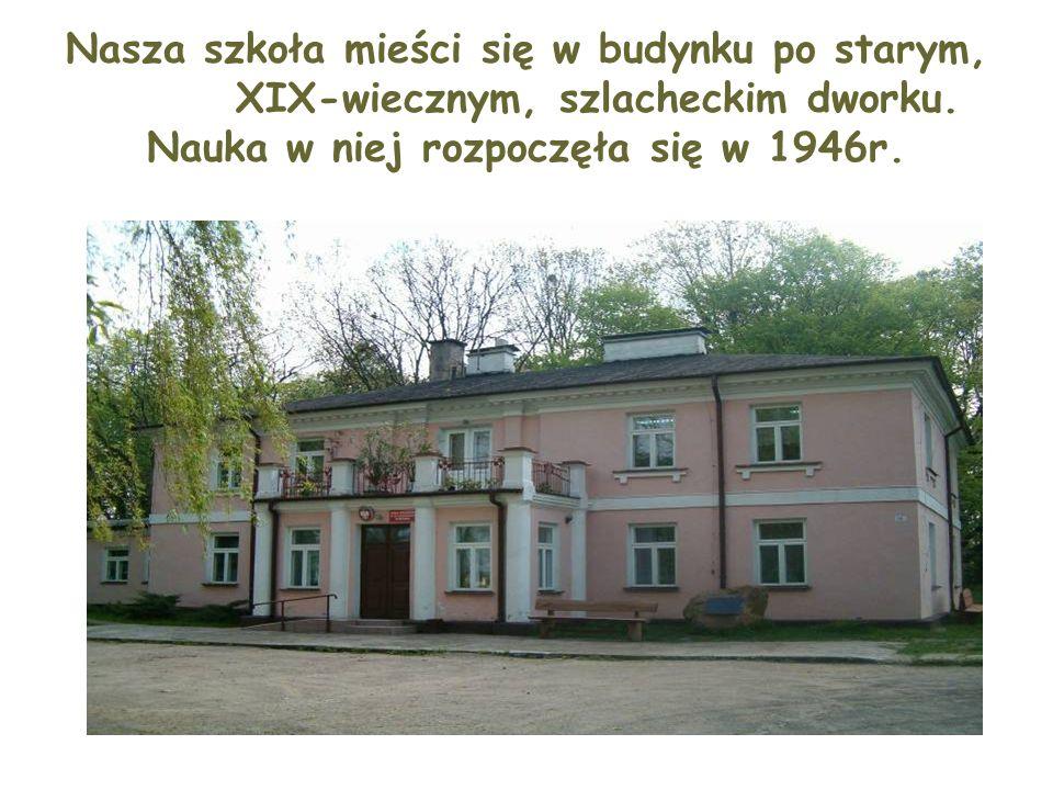 Nasza szkoła mieści się w budynku po starym, XIX-wiecznym, szlacheckim dworku.