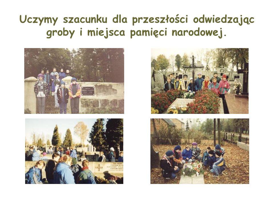 Uczymy szacunku dla przeszłości odwiedzając groby i miejsca pamięci narodowej.