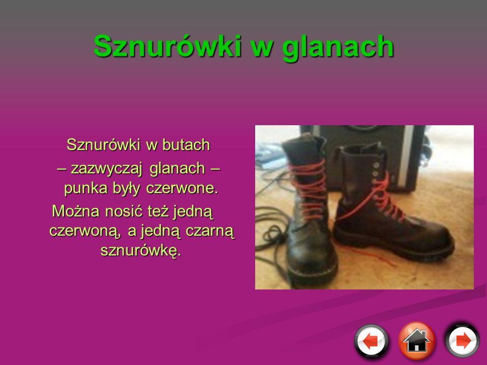 Sznurówki w glanach Sznurówki w butach Sznurówki w butach – zazwyczaj glanach – punka były czerwone. – zazwyczaj glanach – punka były czerwone. Można