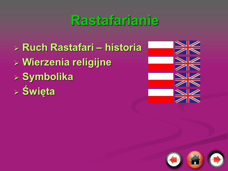 Rastafarianie Ruch Rastafari – historia Ruch Rastafari – historia Wierzenia religijne Wierzenia religijne Symbolika Symbolika Święta Święta