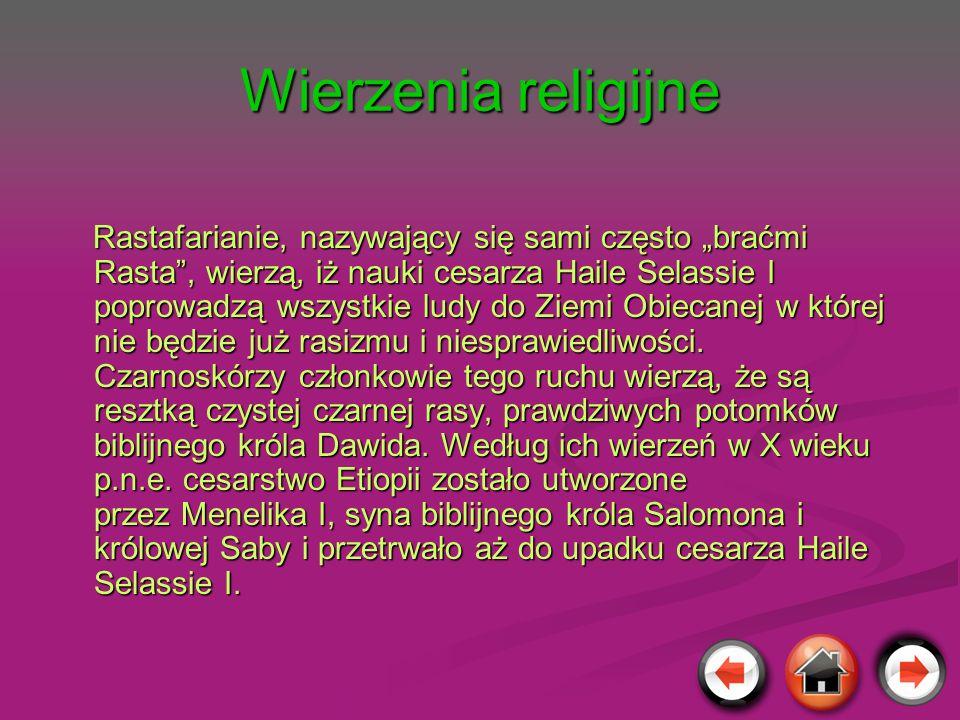 Wierzenia religijne Rastafarianie, nazywający się sami często braćmi Rasta, wierzą, iż nauki cesarza Haile Selassie I poprowadzą wszystkie ludy do Zie