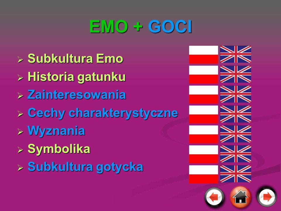 EMO + GOCI Subkultura Emo Subkultura Emo Historia gatunku Historia gatunku Zainteresowania Zainteresowania Cechy charakterystyczne Cechy charakterysty