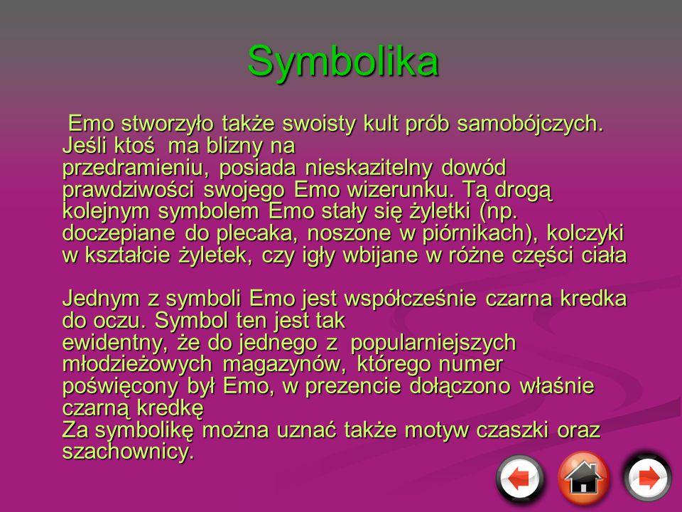 Symbolika Emo stworzyło także swoisty kult prób samobójczych. Jeśli ktoś ma blizny na przedramieniu, posiada nieskazitelny dowód prawdziwości swojego