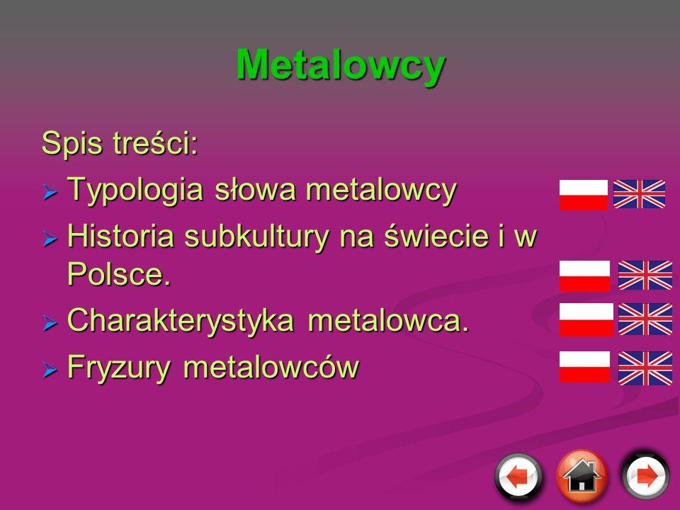 Metalowcy Spis treści: Typologia słowa metalowcy Typologia słowa metalowcy Historia subkultury na świecie i w Polsce. Historia subkultury na świecie i