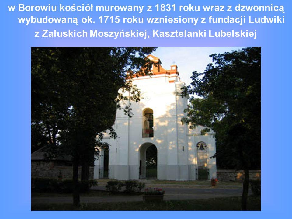 w Borowiu kościół murowany z 1831 roku wraz z dzwonnicą wybudowaną ok.