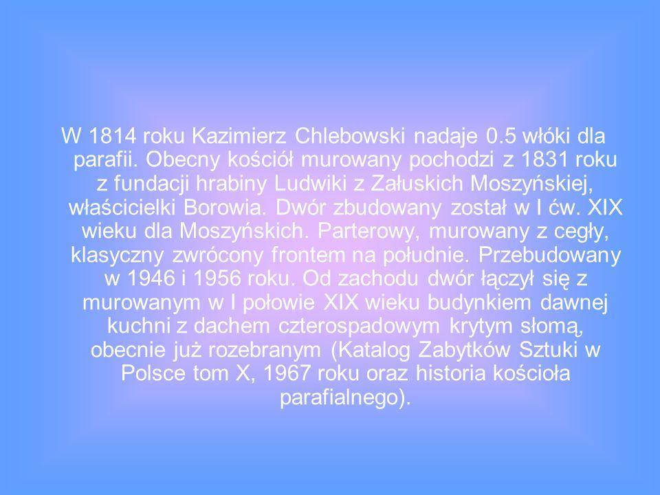W 1814 roku Kazimierz Chlebowski nadaje 0.5 włóki dla parafii.