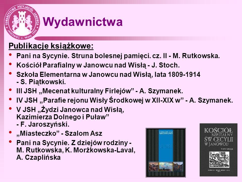 Wydawnictwa Publikacje książkowe: Pani na Sycynie. Struna bolesnej pamięci. cz. II - M. Rutkowska. Kościół Parafialny w Janowcu nad Wisłą - J. Stoch.