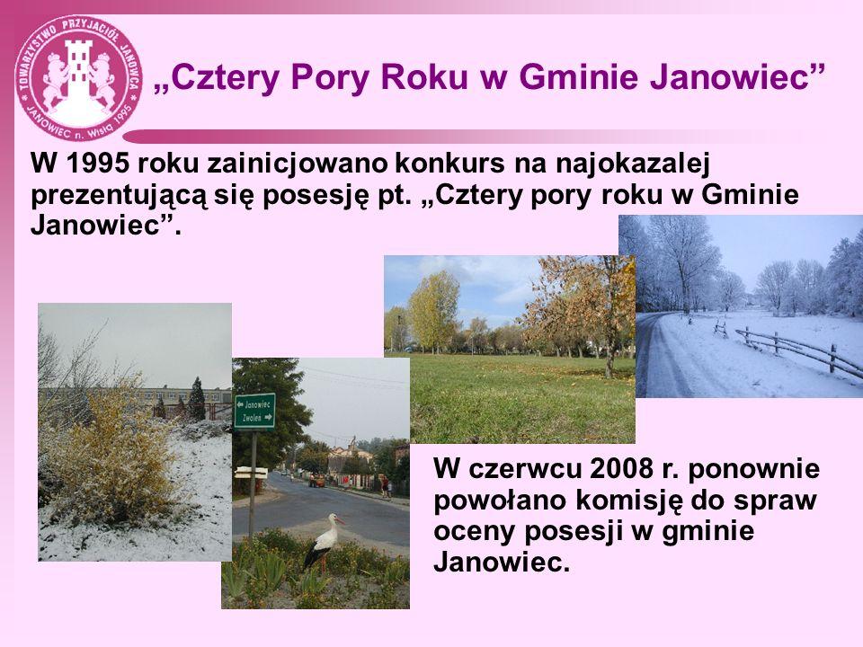 Cztery Pory Roku w Gminie Janowiec W 1995 roku zainicjowano konkurs na najokazalej prezentującą się posesję pt. Cztery pory roku w Gminie Janowiec. W